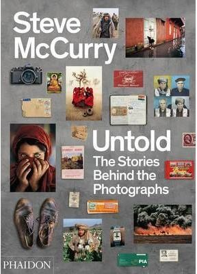 STEVE MCCURRY UNTOLD: THE STORIES BEHIND THE
