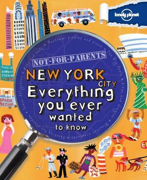 NEW YORK CITY : EVERYTHING YOU EVER WANTED TO KNOW