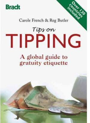 TIPPING. A GLOBAL GUIDE TO GRATUITY ETIQUETTE -BRADT