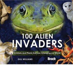 100 ALIEN INVADERS. ANIMALS AND PLANTS THAT ARE CHANGING...