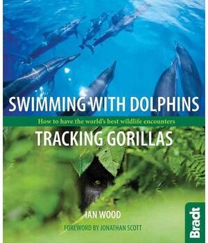 SWIMMING WITH DOLPHINS, TRACKING GORILLAS -BRADT