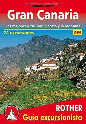 GRAN CANARIA. LAS MEJORES RUTAS POR LA COSTA Y LA MONTAÑA. 72 EXCURSIONES