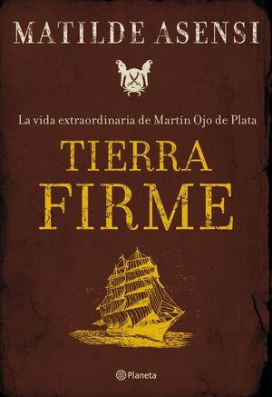 TIERRA FIRME. LA VIDA EXTRAORDINARIA DE MARTÍN OJO DE PLATA
