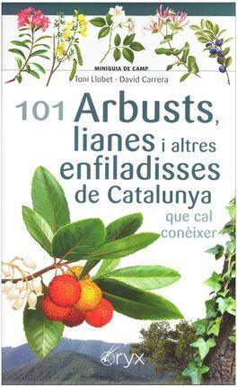 101 ARBUSTS, LIANES I ALTRES ENFILADISSES DE CATALUNYA