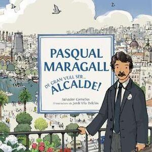 PASQUAL MARAGALL: DE GRAN VULL SER? ALCALDE!