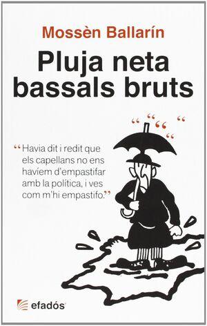 PLUJA NETA, BASSALS BRUTS