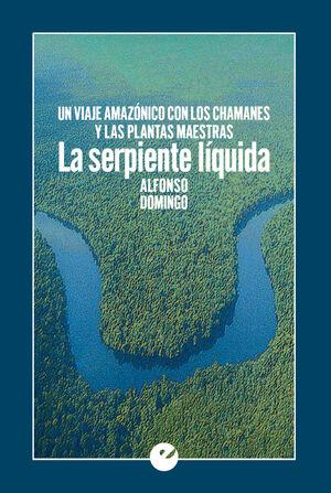 LA SERPIENTE LÍQUIDA. UN VIAJE AMAZÓNICO CON LOS CHAMANES Y LAS PLANTAS MAESTRAS