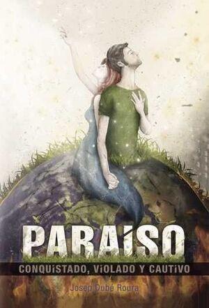 PARAISO CONQUISTADO, VIOLADO Y CAUTIVO
