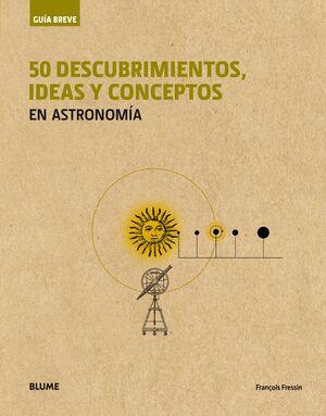GUÍA BREVE. 50 DESCUBRIMIENTOS, IDEAS Y CONCEPTOS EN ASTRONOMÍA (RÚSTICA)