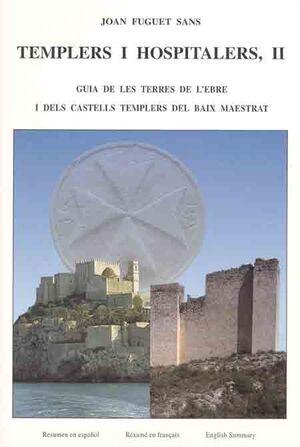 TEMPLERS I HOSPITALERS II. GUIA DE LES TERRES DE L'EBRE I CASTELLS TEMPLERS DEL