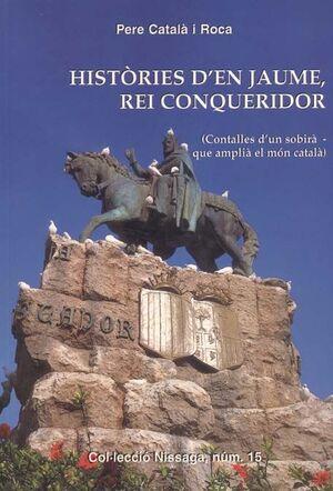 HISTÒRIES D'EN JAUME, REI CONQUERIDOR (CONTALLES D'UN SOBIRÀ - QUE AMPLIÀ EL MÓN