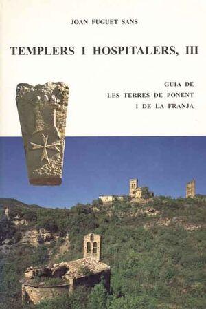 TEMPLERS I HOSPITALERS III. GUIA DE LES TERRES DE PONENT I LA FRANJA