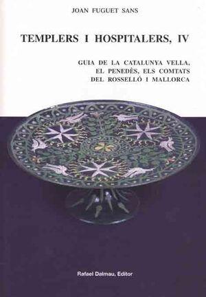 TEMPLERS I HOSPITALERS IV. GUIA DE LA CATALUNYA VELLA, EL PENEDÈS, ELSCOMTATS DE