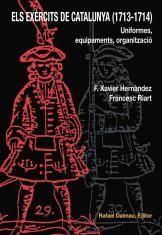 ELS EXÈRCITS DE CATALUNYA (1713-1714). UNIFORMES, EQUIPAMENTS, ORGANITZACIÓ