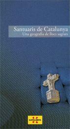 SANTUARIS DE CATALUNYA. UNA GEOGRAFIA DE LLOCS SAGRATS