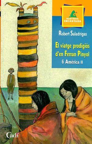 EL VIATGE PRODIGIÓS D'EN FERRAN PINYOL. 6 AMÉRICA II