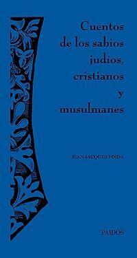 CUENTOS DE LOS SABIOS JUDIOS, CRISTIANOS Y MUSULMANES