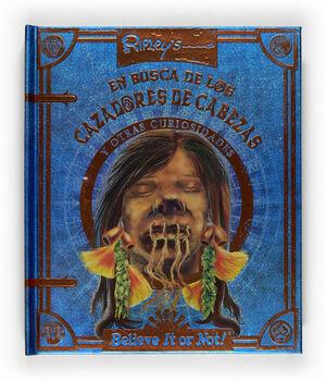 RIPLEY: EN BUSCA DE LOS CAZADORES DE CABEZAS Y OTRAS CURIOSIDADES