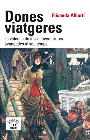 DONES VIATGERES. LA VALENTIA DE DISSET AVENTURERES AVANÇADES AL SEU TEMPS