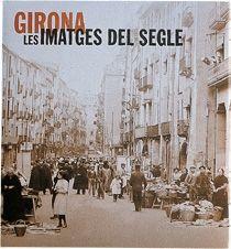 GIRONA. LES IMATGES DEL SEGLE