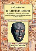 EL VUELO DE LA SERPIENTE. VIAJES PRECOLOMBINOS, TRADICIONES CLANDESTINAS Y ENIGM