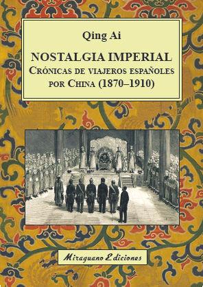 NOSTALGIA IMPERIAL. CRÓNICAS DE VIAJEROS ESPAÑOLES POR CHINA (1870-1910)