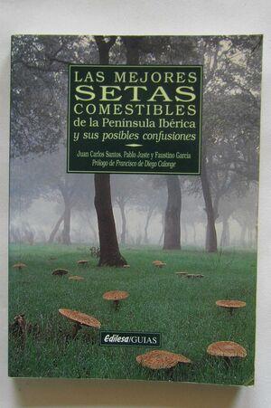 LAS MEJORES SETAS COMESTIBLES DE LA PENÍNSULA IBÉRICA Y SUS POSIBLES CONFUSIONES