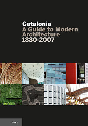 CATALONIA, A GUIDE TO MODERN ARQUITECTURE 1880-2007