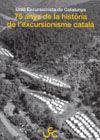 75 ANYS DE LA HISTÒRIA DE L'EXCURSIONISME CATALÀ