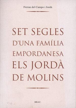 SET SEGLES D'UNA FAMÍLIA EMPORDANESA. ELS JORDÀ DE MOLINS