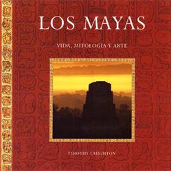 LOS MAYAS (VIDA, MITOLOGIA Y ARTE)