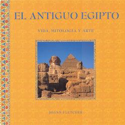 EL ANTIGUO EGIPTO (VIDA, MITOLOGIA Y ARTE)