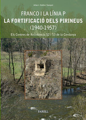 FRANCO I LA LÍNIA P. LA FORTIFICACIÓ DELS PIRINEUS (1940-1957)