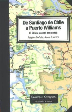 DE SANTIAGO DE CHILE A PUERTO WILLIAMS. EL ÚLTIMO PUEBLO DEL MUNDO