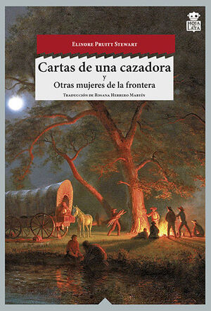 CARTAS DE UNA CAZADORA ; OTRAS MUJERES DEL OESTE