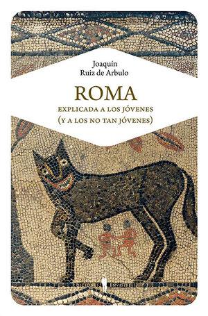 ROMA EXPLICADA A LOS JÓVENES (Y A LOS NO TAN JÓVENES)