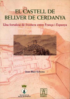 EL CASTELL DE BELLVER DE CERDANYA. UNA FORTALESA DE FRONTERA ENTRE FRANÇA I ESPA