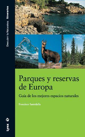 PARQUES Y RESERVAS DE EUROPA. GUÍA DE LOS MEJORES ESPACIOS NATURALES