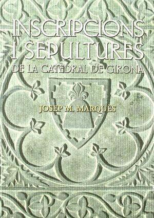 INSCRIPCIONS I SEPULTURES DE LA CATEDRAL DE GIRONA
