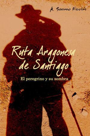 RUTA ARAGONESA DE SANTIAGO. EL PEREGRINO Y SU SOMBRA