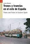 TRENES Y TRANVÍAS EN EL ESTE DE ESPAÑA  TRAMS AND TRAINS IN EASTERN SPAIN