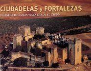 CIUDADELAS Y FORTALEZAS. NUESTRA HISTORIA VISTA DESDE EL CIELO