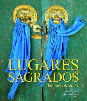 LUGARES SAGRADOS. EN NOMBRE DE UN DIOS.