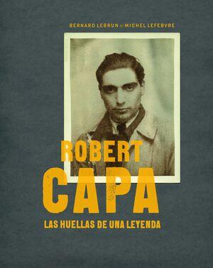 ROBERT CAPA. LAS HUELLAS DE UNA LEYENDA