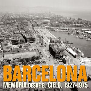 BARCELONA. MEMORIA DESDE EL CIELO, 1927-1975