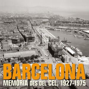 BARCELONA. MEMÒRIA DES DEL CEL, 1927-1975