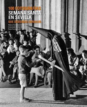 SEMANA SANTA EN SEVILLA. 100 FOTOGRAFÍAS QUE DEBERÍAS CONOCER