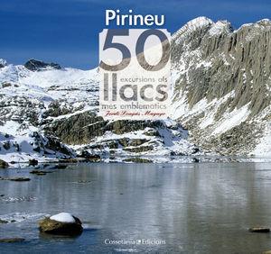 PIRINEU. 50 EXCURSIONS ALS LLACS MÉS EMBLEMÀTICS